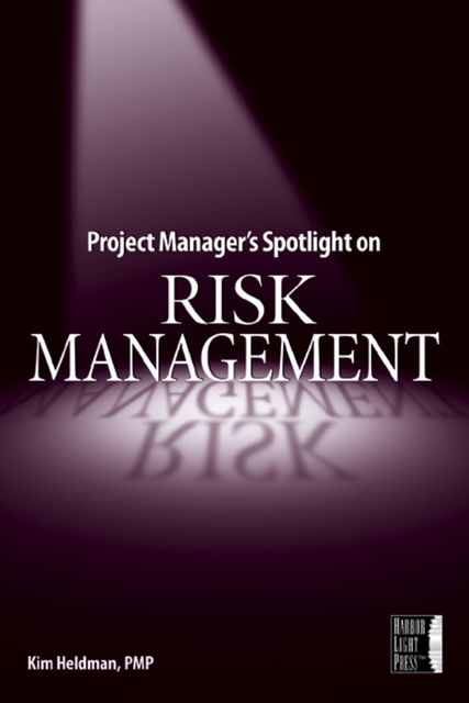 Project Manager's Spotlight on Risk Management, Kim Heldman