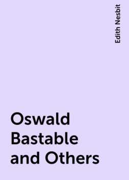 Oswald Bastable and Others, Edith Nesbit
