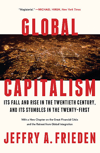 Global Capitalism: Its Fall and Rise in the Twentieth Century, Jeffry A. Frieden