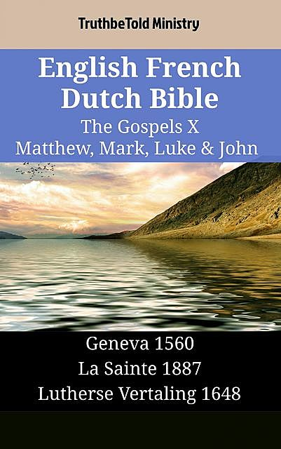 English French Dutch Bible – The Gospels X – Matthew, Mark, Luke & John, TruthBeTold Ministry
