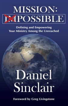 Mission: Possible--Defining and Empowering Your Ministry Among the Unreached: Possible--Defining and Empowering : Possible--Defining and Empowering your Ministry Among the Unreached, Daniel Sinclair