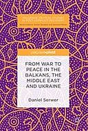 From War to Peace in the Balkans, the Middle East and Ukraine, Daniel Serwer