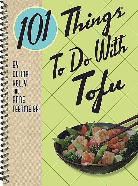 101 Things To Do With Tofu, Donna Kelly, Anne Tegtmeier