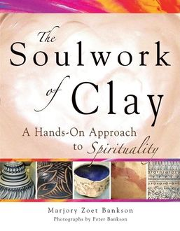 Soulwork of Clay, Marjory Zoet Bankson