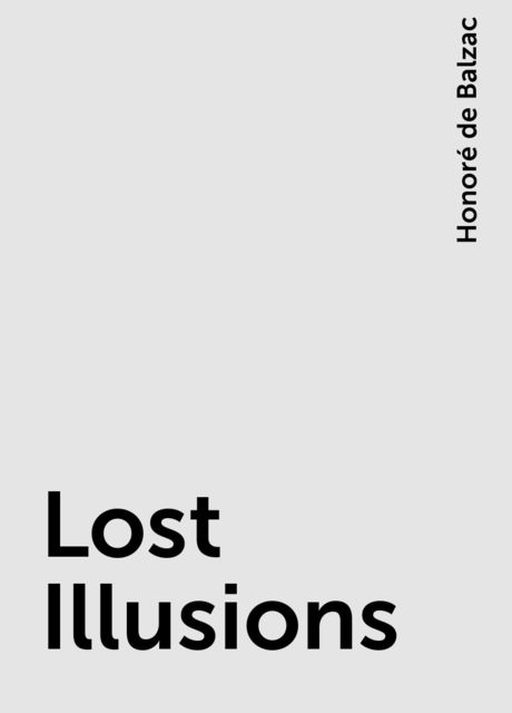 Lost Illusions, Honoré de Balzac