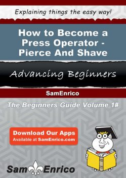 How to Become a Press Operator – Pierce And Shave, Devorah Christy