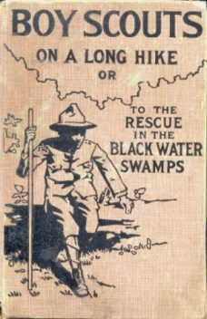 Boy Scouts on a Long Hike / Or, To the Rescue in the Black Water Swamps, Archibald Lee Fletcher