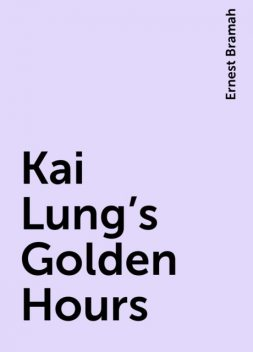 Kai Lung's Golden Hours, Ernest Bramah