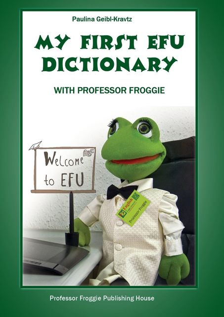My First EFU Dictionary. WITH PROFESSOR FROGGIE, Paulina Geibl-Kravtz