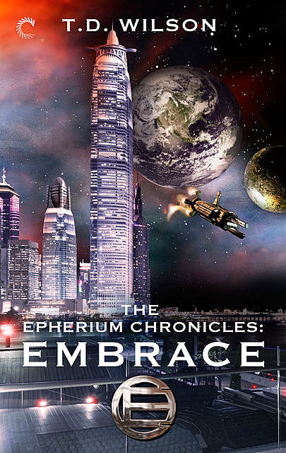 The Epherium Chronicles: Embrace, T.D. Wilson