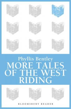 More Tales of the West Riding, Phyllis Bentley