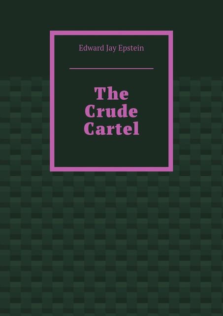 The Crude Cartel, Edward Jay Epstein