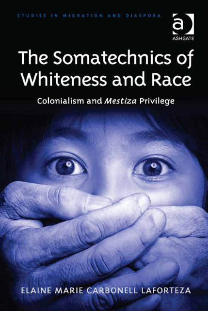 The Somatechnics of Whiteness and Race, Elaine Marie Carbonell Laforteza