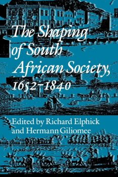 The Shaping of South African Society, 1652–1840, Hermann Giliomee, Richard Elphick