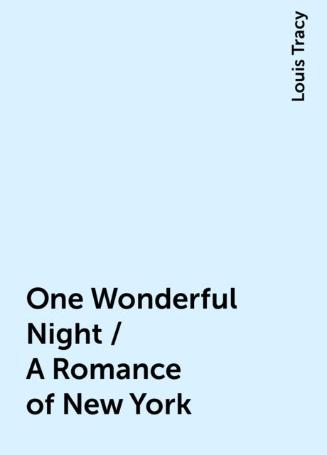 One Wonderful Night / A Romance of New York, Louis Tracy