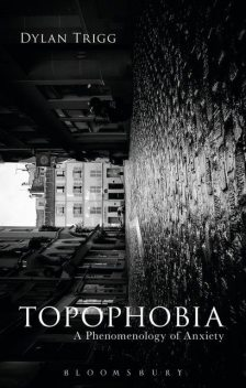 Topophobia: A Phenomenology of Anxiety, Dylan Trigg