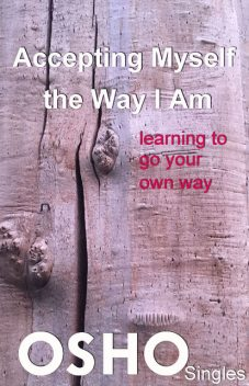 Accepting Myself the Way I Am, Osho