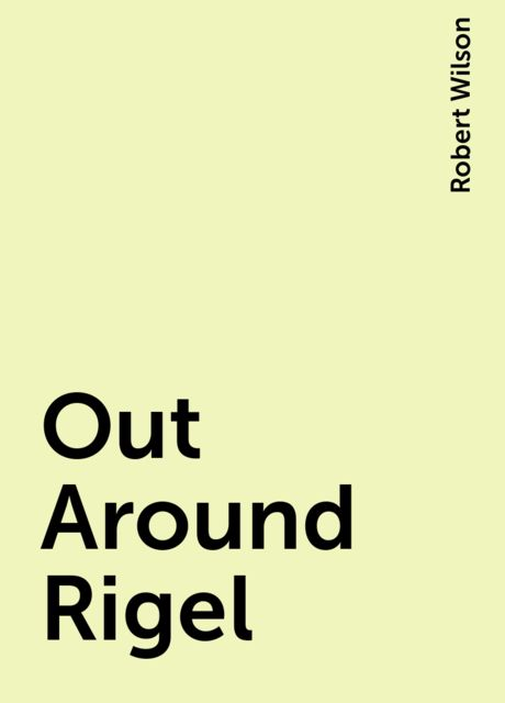 Out Around Rigel, Robert Wilson