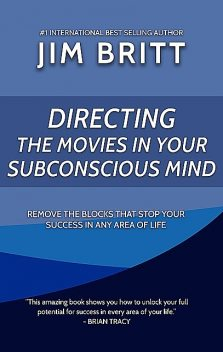 Directing the Movies in Your Subconscious mind, Jim Britt