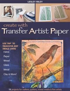 Create with Transfer Artist Paper, Lesley Riley