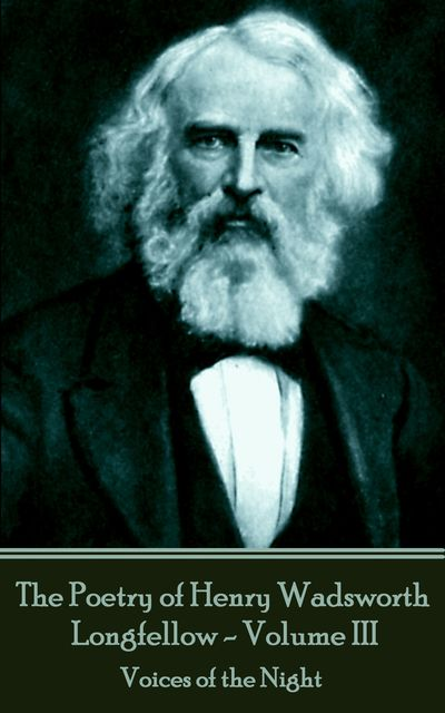 The Poetry of Henry Wadsworth Longfellow – Volume III, Henry Wadsworth Longfellow