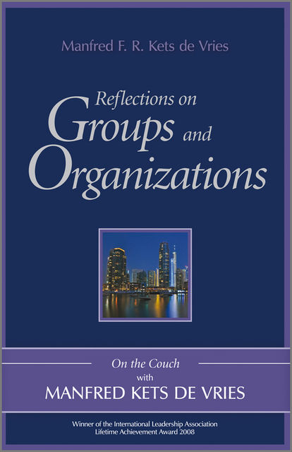 Reflections on Groups and Organizations, Manfred F.R.Kets de Vries