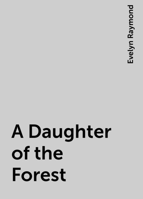 A Daughter of the Forest, Evelyn Raymond