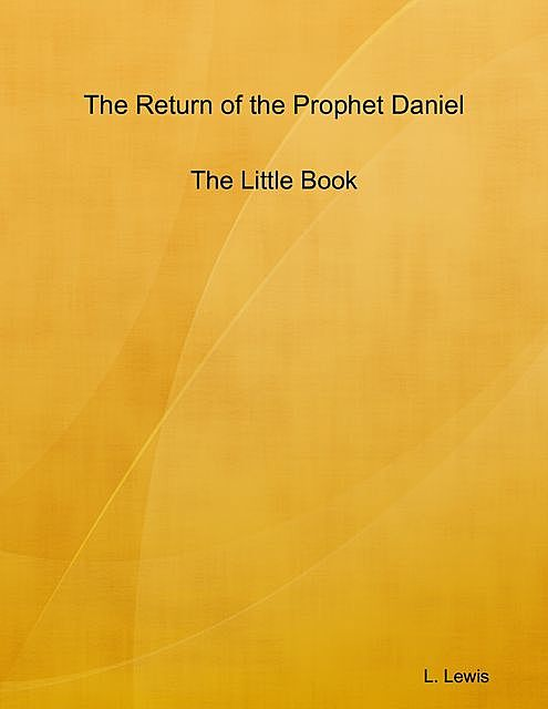 The Return of the Prophet Daniel – The Little Book, Lewis