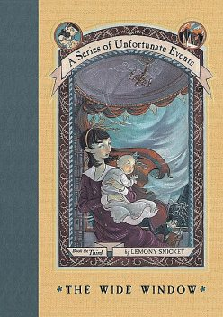 A Series of Unfortunate Events #3: The Wide Window, Lemony Snicket
