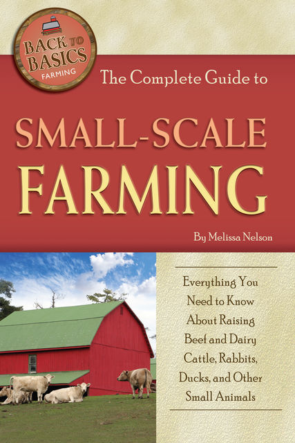 The Complete Guide to Small Scale Farming, Melissa Nelson