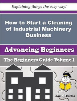 How to Start a Cleaning of Industrial Machinery Business (Beginners Guide), Lea Connelly