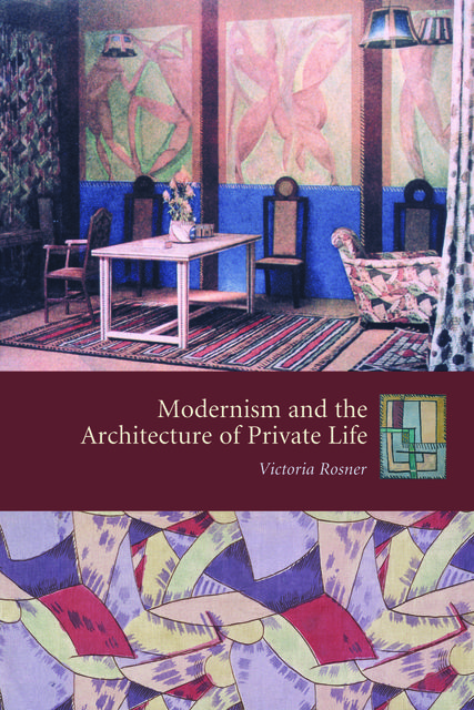 Modernism and the Architecture of Private Life, Victoria Rosner