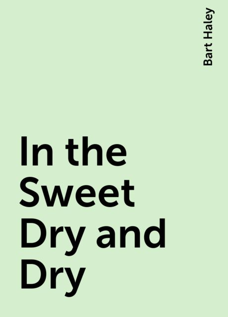 In the Sweet Dry and Dry, Bart Haley