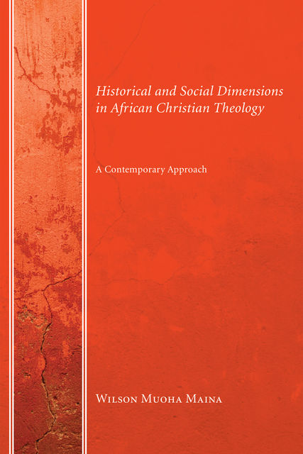 Historical and Social Dimensions in African Christian Theology, Wilson Muoha Maina