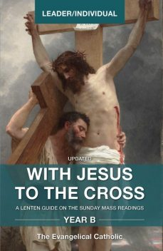 With Jesus to the Cross, Year B, The Evangelical Catholic