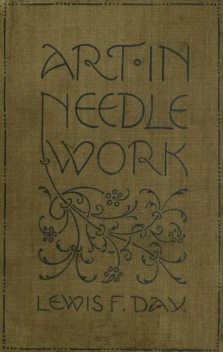 Art in Needlework / A Book about Embroidery, Mary Buckle