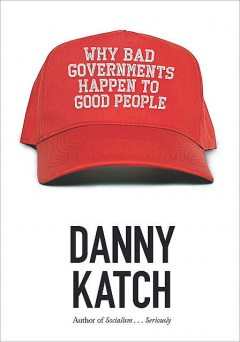 Why Bad Governments Happen to Good People, Danny Katch