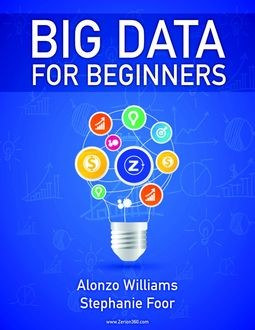 Big Data for Beginners, Alonzo Williams, Stephanie Foor