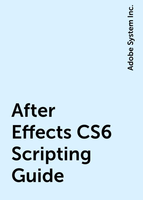 After Effects CS6 Scripting Guide, Adobe System Inc.