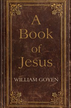 A Book of Jesus, William Goyen