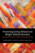 Preventing Eating-Related and Weight-Related Disorders, Michael Levine, Gail L. McVey, H. Bruce Ferguson, Niva Piran