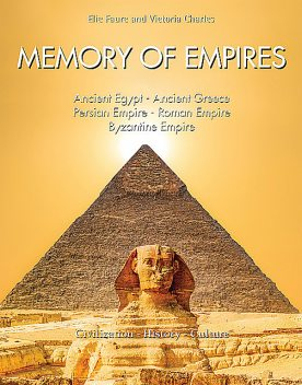 Memory of Empires: Ancient Egypt – Ancient Greece – Persian Empire – Roman Empire – Byzantine Empire, Victoria Charles, Elie Faure