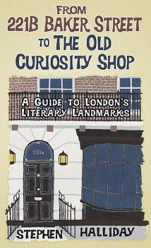 From 221B Baker Street to the Old Curiosity Shop, Stephen Halliday