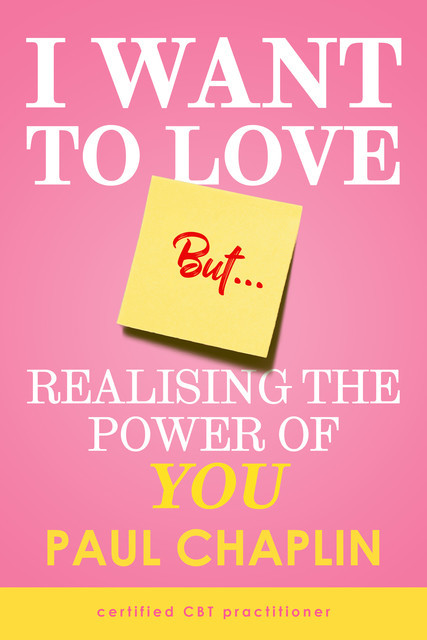 I Want Love But… Realising the Power of You, Paul Chaplin