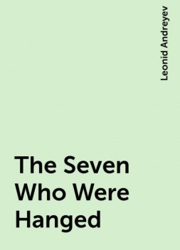 The Seven Who Were Hanged, Leonid Andreyev