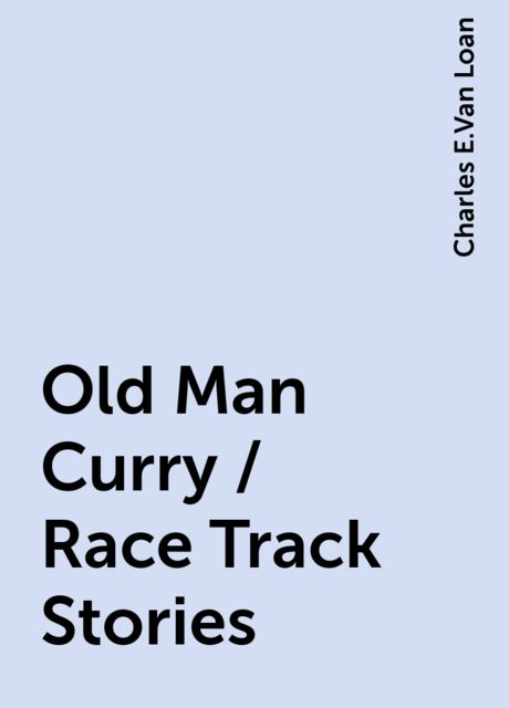 Old Man Curry / Race Track Stories, Charles E.Van Loan