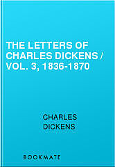 The Letters of Charles Dickens / Vol. 3, 1836-1870, Charles Dickens