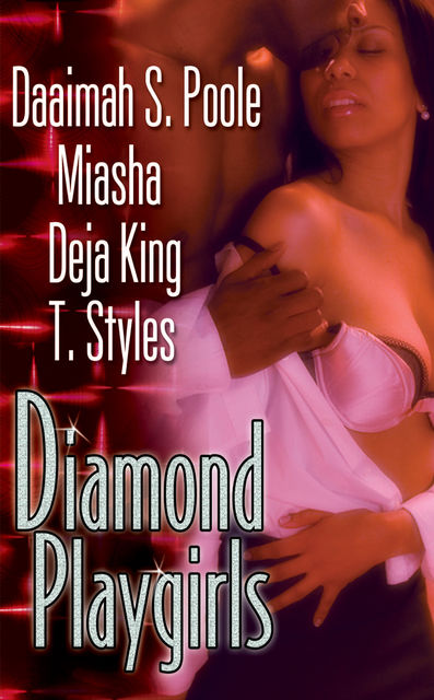 Diamond Playgirls, T.Styles, Miasha, Daaimah S. Poole, Deja King