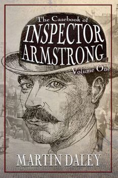 The Casebook of Inspector Armstrong – Volume I, Martin Daley