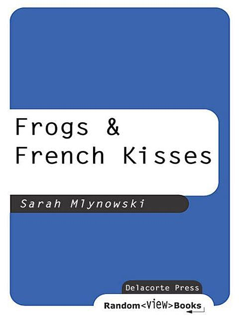 Frogs & French Kisses, Sarah Mlynowski